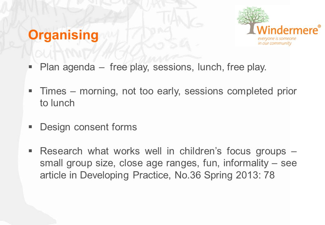 Organising  Plan agenda – free play, sessions, lunch, free play.  Times – morning, not too early, sessions completed prior to lunch  Design consent