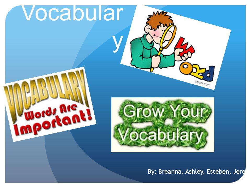 Vocabular y By: Breanna, Ashley, Esteben, Jered