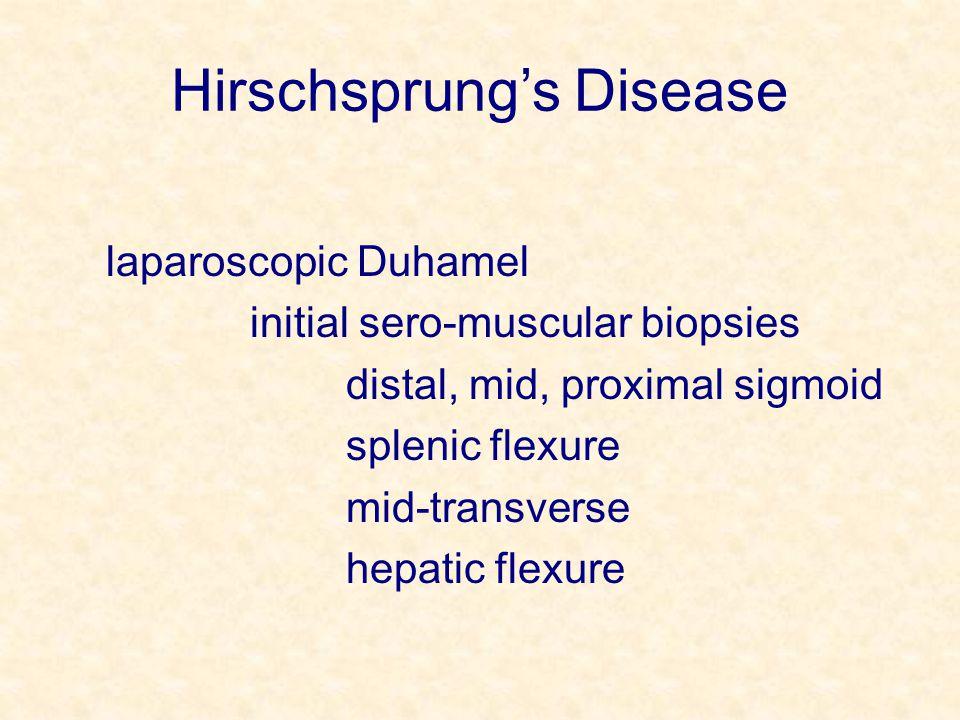 Hirschsprung's Disease laparoscopic Duhamel initial sero-muscular biopsies distal, mid, proximal sigmoid splenic flexure mid-transverse hepatic flexur
