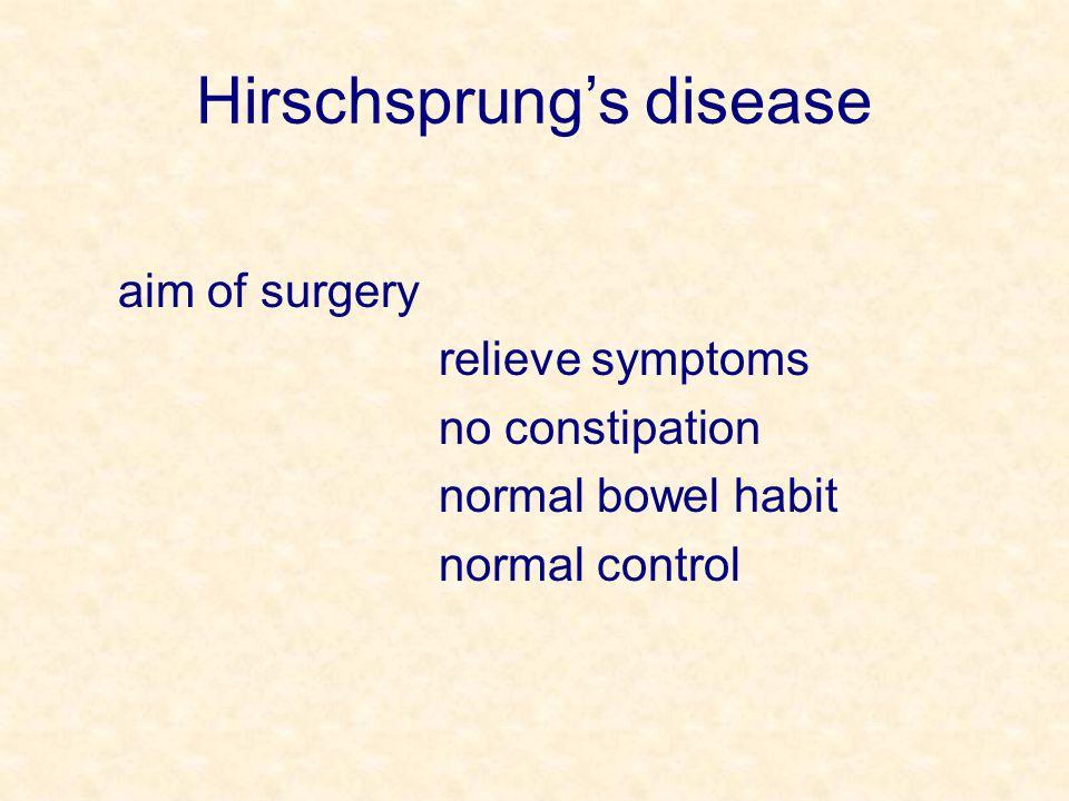 Hirschsprung's disease aim of surgery relieve symptoms no constipation normal bowel habit normal control