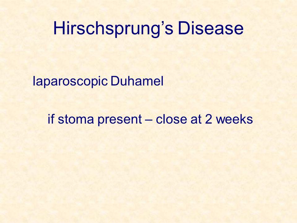 Hirschsprung's Disease laparoscopic Duhamel if stoma present – close at 2 weeks