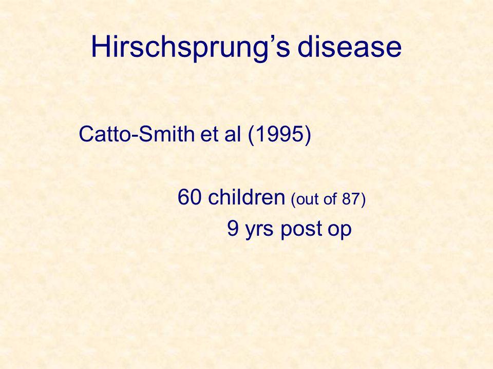 Hirschsprung's disease Catto-Smith et al (1995) 60 children (out of 87) 9 yrs post op