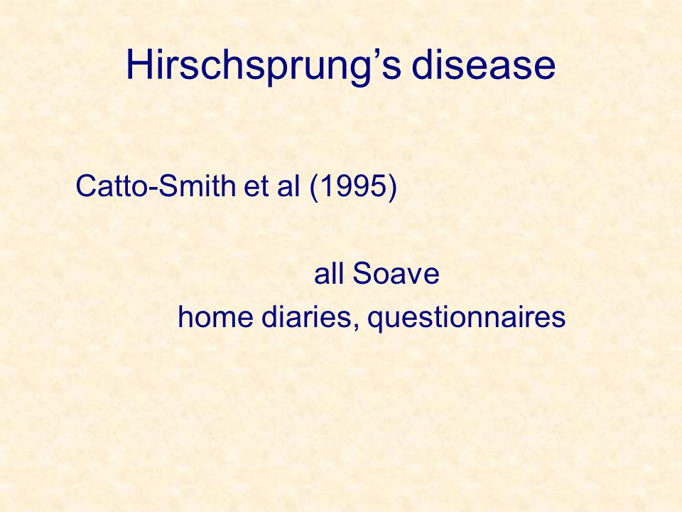 Hirschsprung's disease Catto-Smith et al (1995) all Soave home diaries, questionnaires