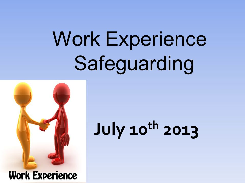 Work Experience Safeguarding July 10 th 2013