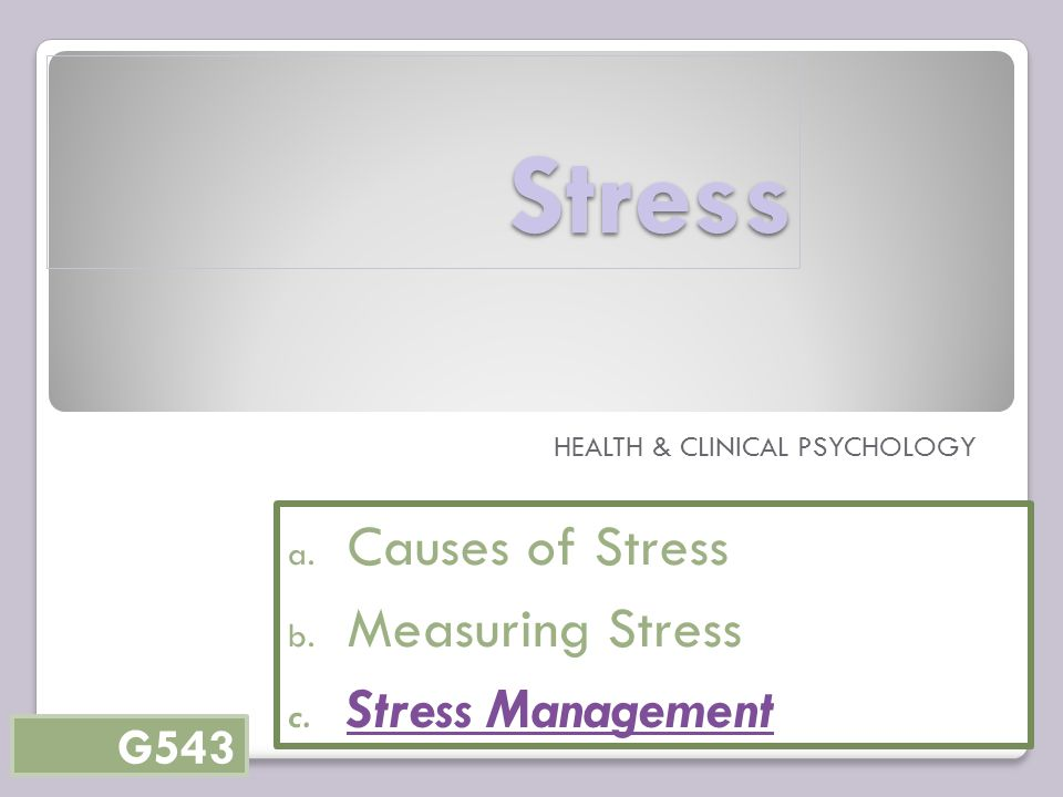 Stress HEALTH & CLINICAL PSYCHOLOGY a. Causes of Stress b.