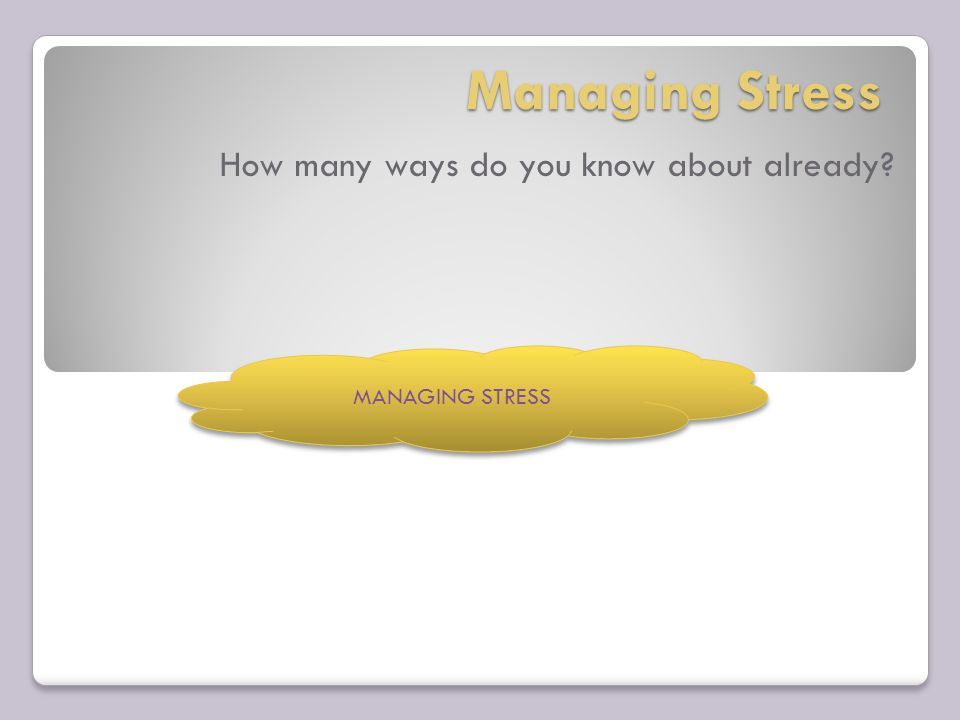 Managing Stress How many ways do you know about already MANAGING STRESS
