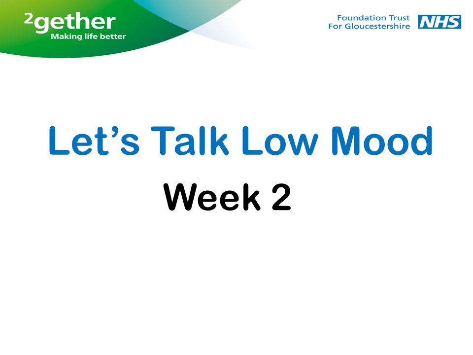 Week 2 Feedback from last week and weekly tasks Behavioural activation diary Looking after yourself Sleep, exercise and diet Breathing exercise