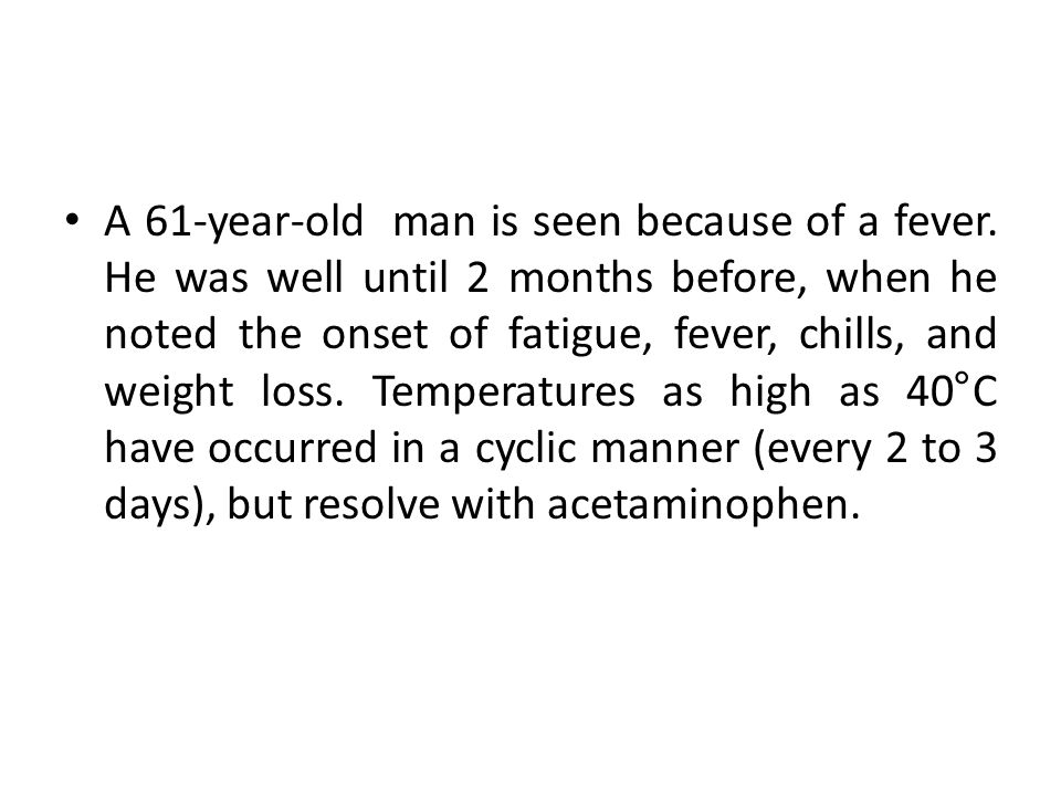 A 61-year-old man is seen because of a fever.