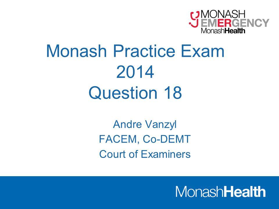 Monash Practice Exam 2014 Question 18 Andre Vanzyl FACEM, Co-DEMT Court of Examiners