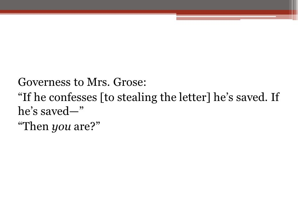 "Governess to Mrs. Grose: ""If he confesses [to stealing the letter] he's saved. If he's saved—"" ""Then you are?"""