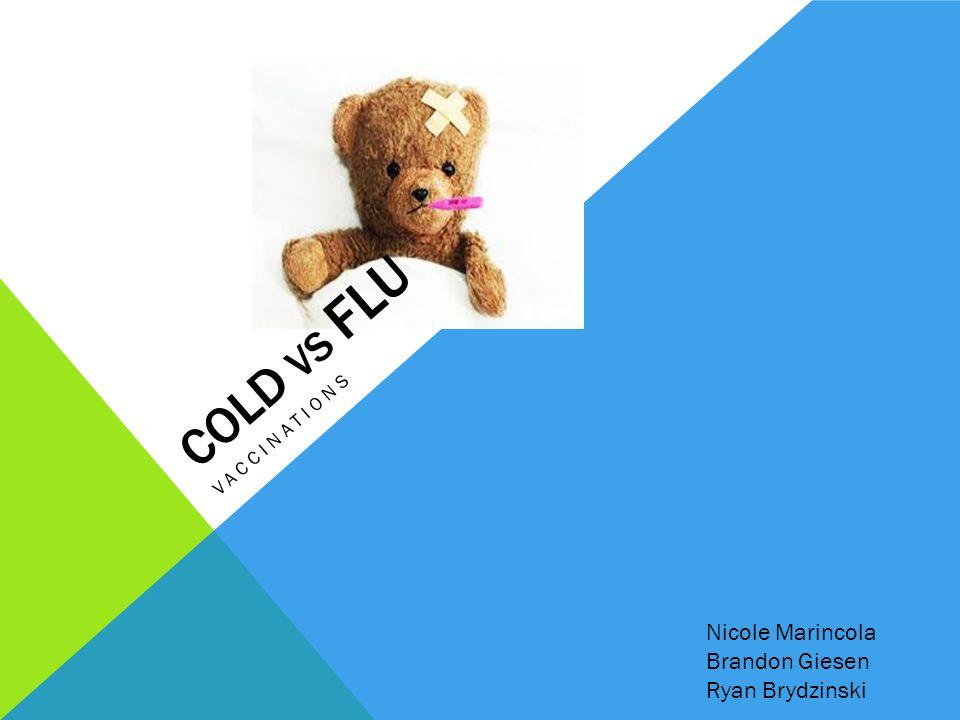 COLD VS FLU VACCINATIONS Nicole Marincola Brandon Giesen Ryan Brydzinski