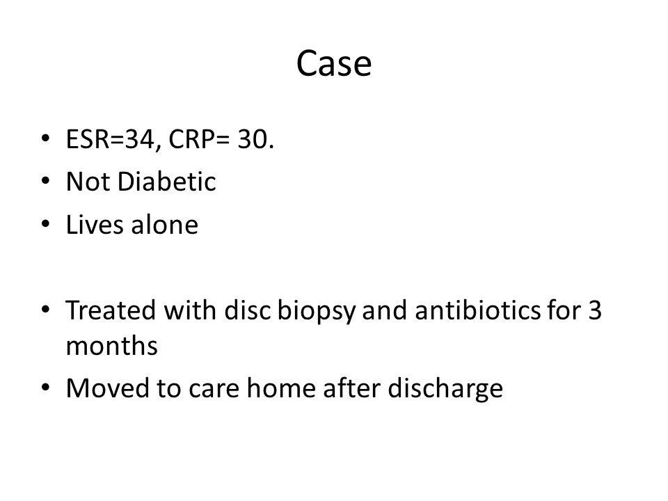 Case ESR=34, CRP= 30.