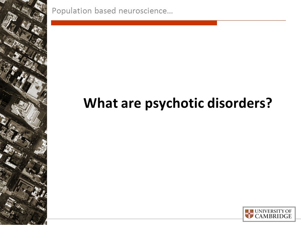What are psychotic disorders? Population based neuroscience…
