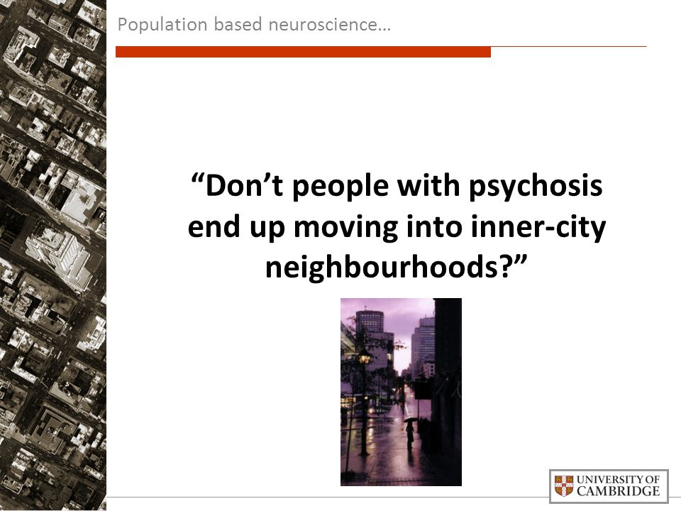 Don't people with psychosis end up moving into inner-city neighbourhoods Population based neuroscience…