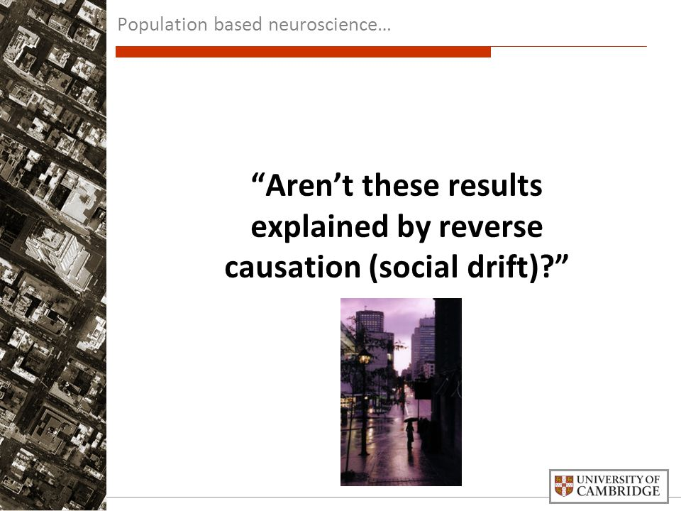 Aren't these results explained by reverse causation (social drift) Population based neuroscience…
