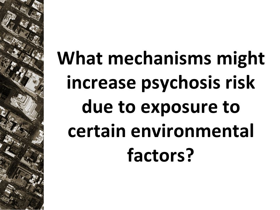 What mechanisms might increase psychosis risk due to exposure to certain environmental factors?