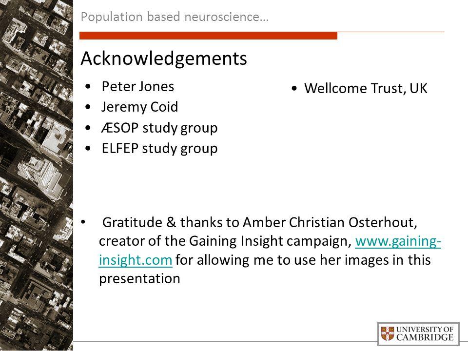 Peter Jones Jeremy Coid ÆSOP study group ELFEP study group Wellcome Trust, UK Acknowledgements Gratitude & thanks to Amber Christian Osterhout, creato