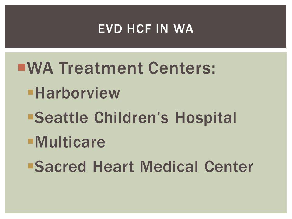  WA Treatment Centers:  Harborview  Seattle Children's Hospital  Multicare  Sacred Heart Medical Center EVD HCF IN WA
