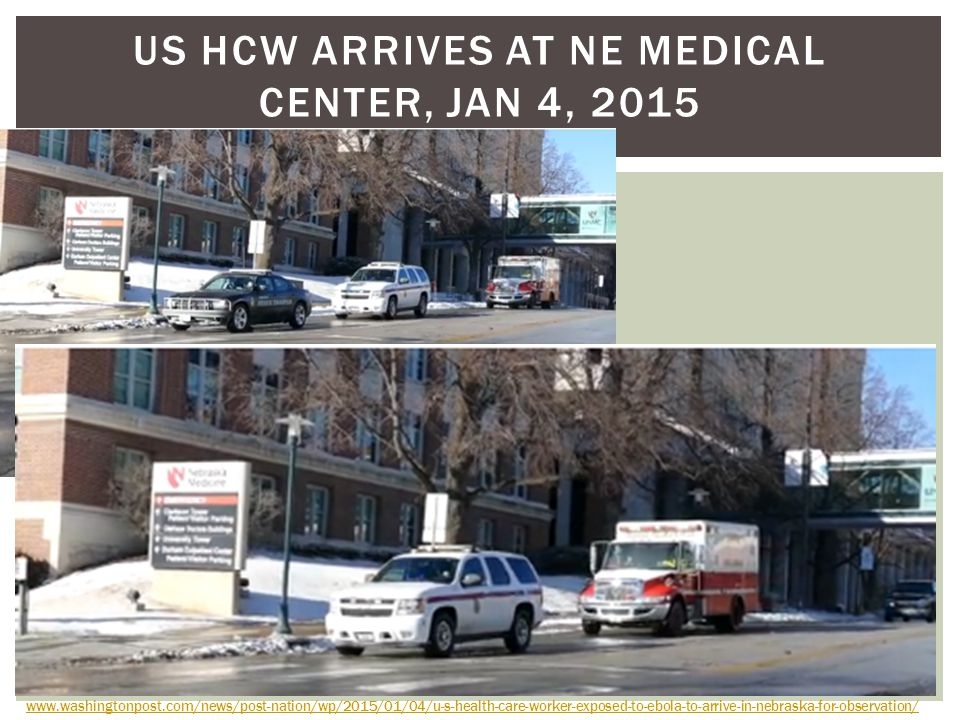 US HCW ARRIVES AT NE MEDICAL CENTER, JAN 4, 2015 www.washingtonpost.com/news/post-nation/wp/2015/01/04/u-s-health-care-worker-exposed-to-ebola-to-arrive-in-nebraska-for-observation/