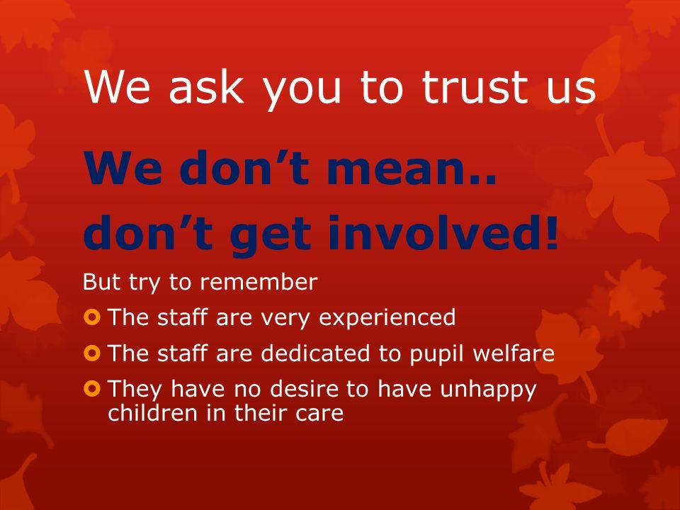 We ask you to trust us We don't mean.. don't get involved.