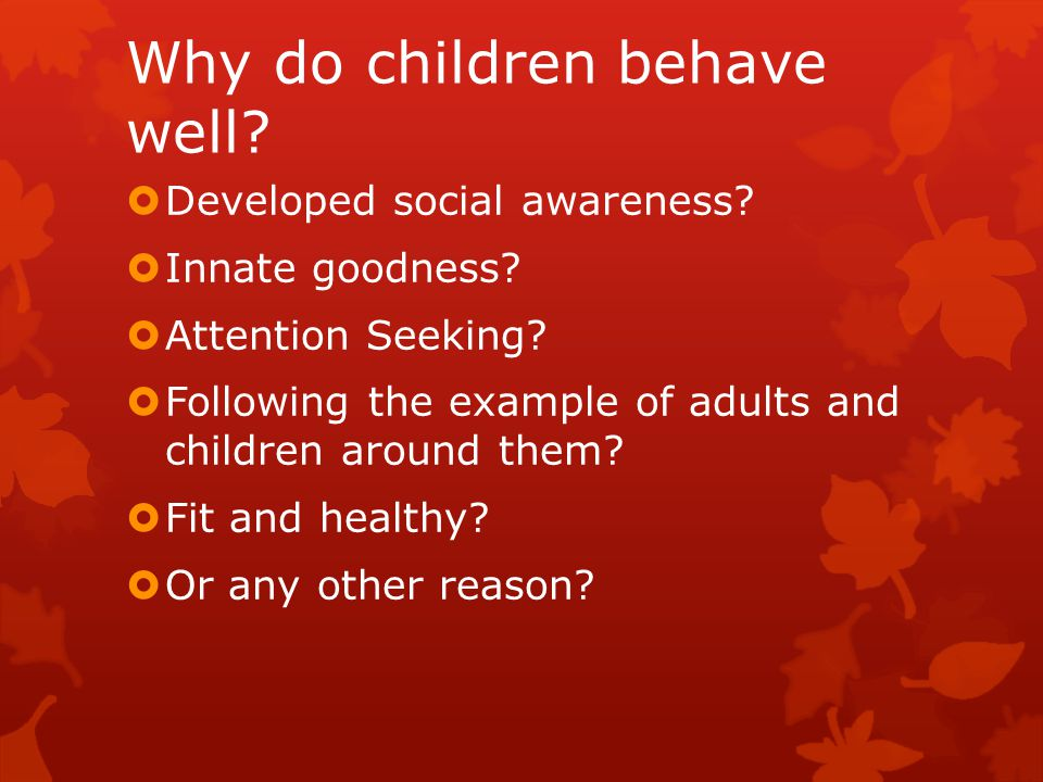 Why do children not behave well. Undeveloped social awareness.