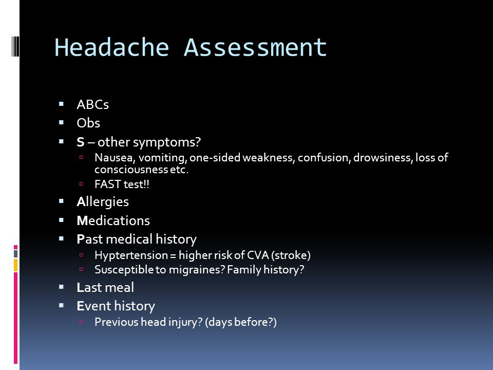 Headache Assessment  ABCs  Obs  S – other symptoms.
