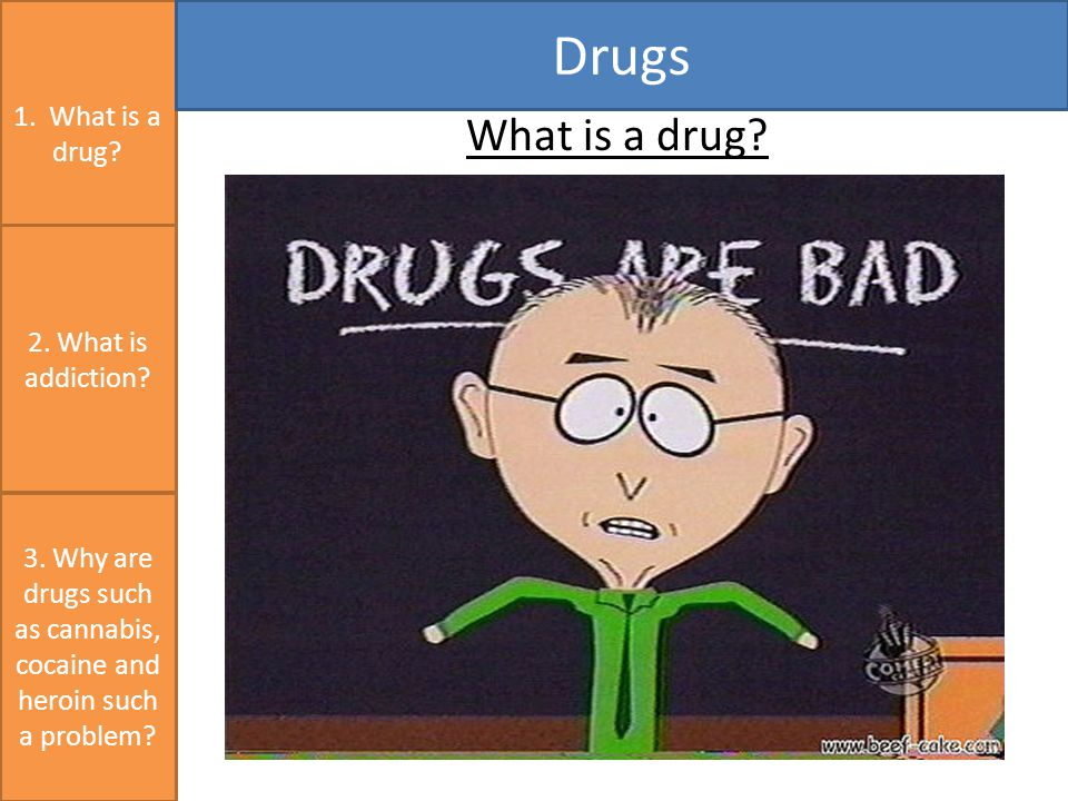 1. What is a drug. Drugs 3. Why are drugs such as cannabis, cocaine and heroin such a problem.