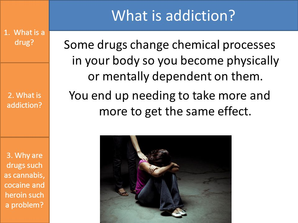 1. What is a drug. What is addiction. 3.