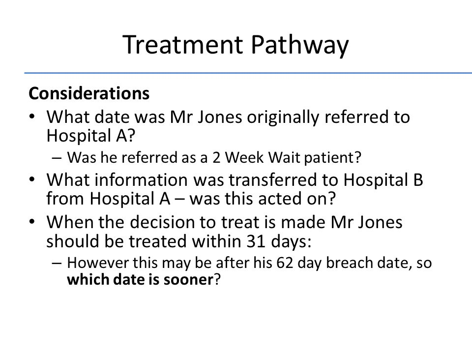 Treatment Pathway Considerations What date was Mr Jones originally referred to Hospital A.