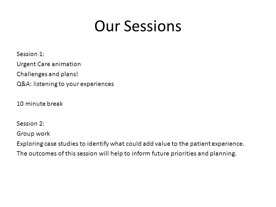 Our Sessions Session 1: Urgent Care animation Challenges and plans.