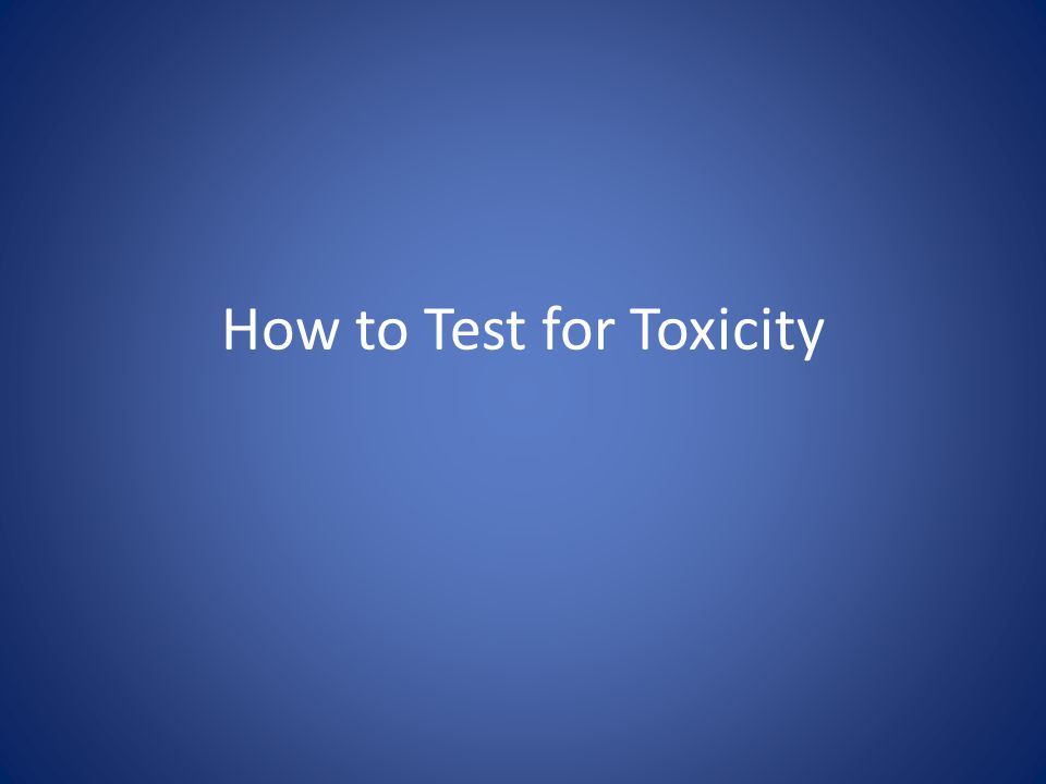 How to Test for Toxicity