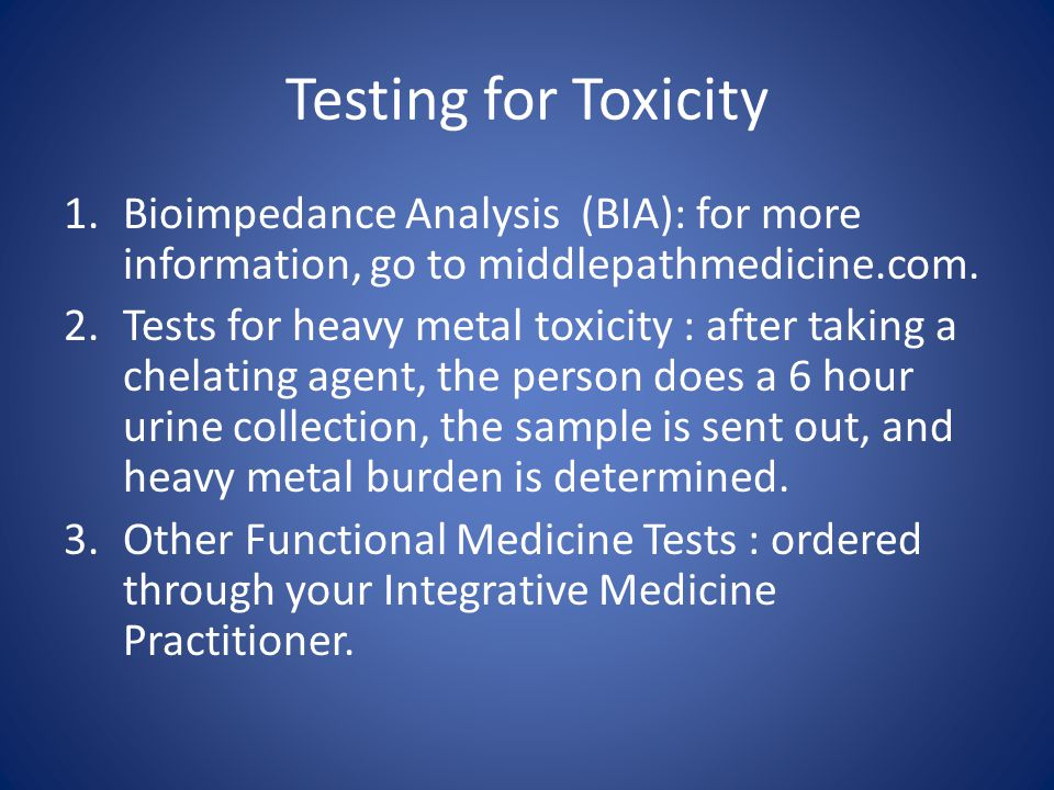 Testing for Toxicity 1.Bioimpedance Analysis (BIA): for more information, go to middlepathmedicine.com.