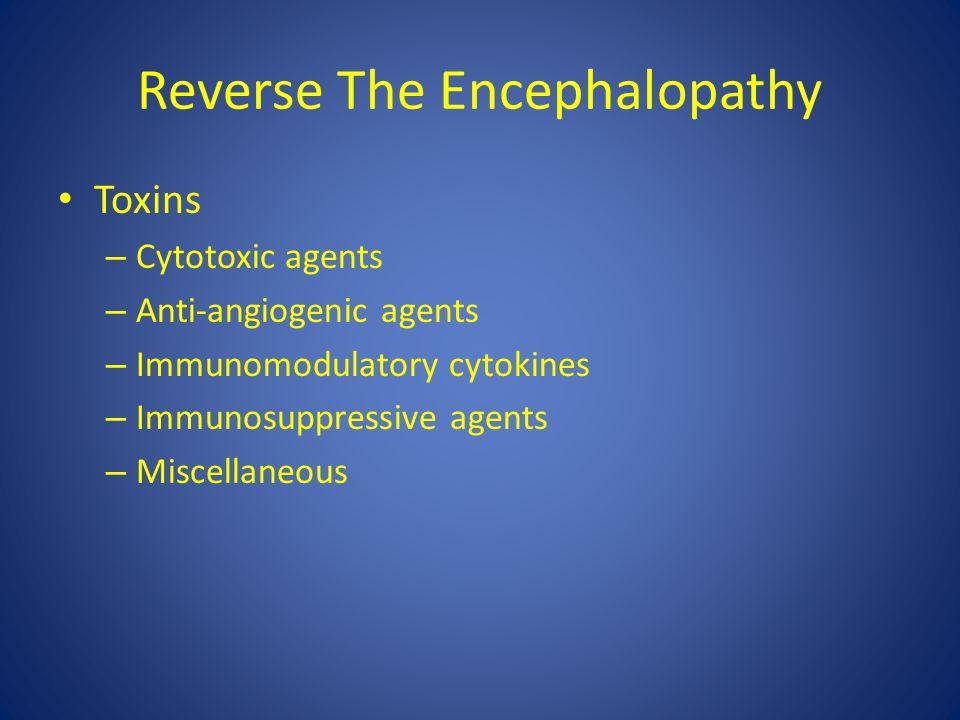 Reverse The Encephalopathy Toxins – Cytotoxic agents – Anti-angiogenic agents – Immunomodulatory cytokines – Immunosuppressive agents – Miscellaneous