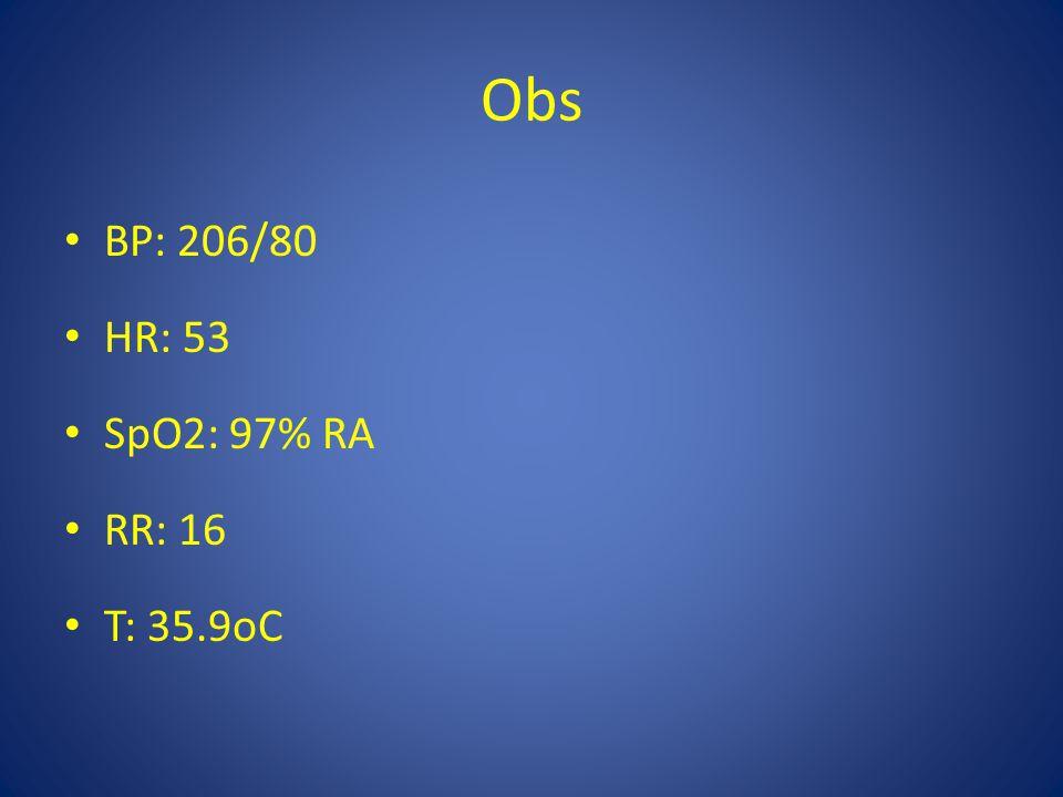 Obs BP: 206/80 HR: 53 SpO2: 97% RA RR: 16 T: 35.9oC