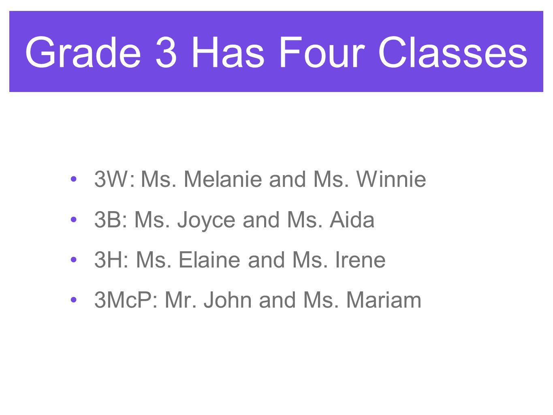 Grade 3 Has Four Classes 3W: Ms. Melanie and Ms. Winnie 3B: Ms.