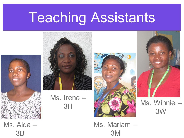 Teaching Assistants Ms. Aida – 3B Ms. Irene – 3H Ms. Mariam – 3M Ms. Winnie – 3W