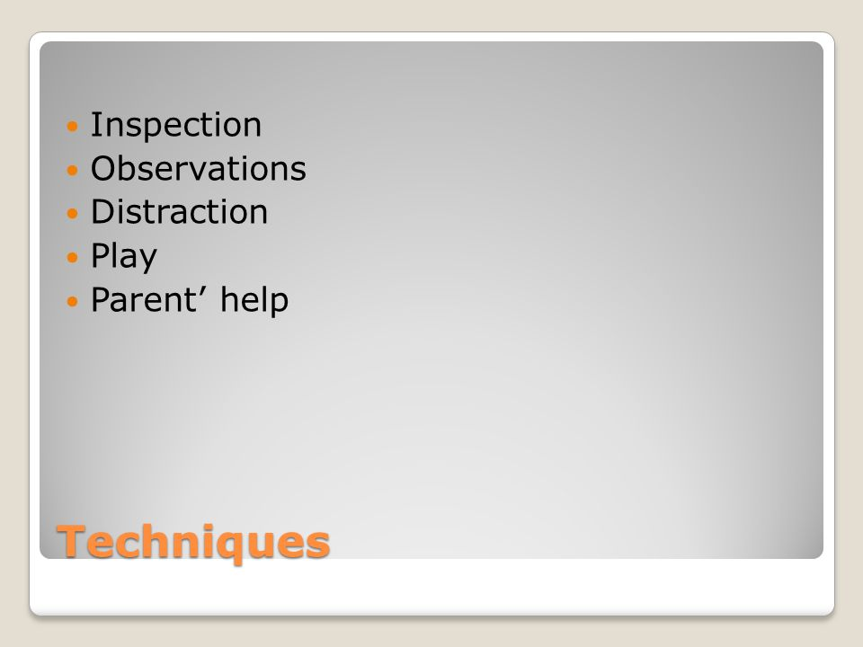 Techniques Inspection Observations Distraction Play Parent' help