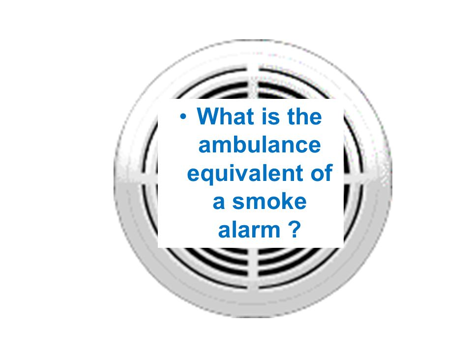 What is the ambulance equivalent of a smoke alarm ?