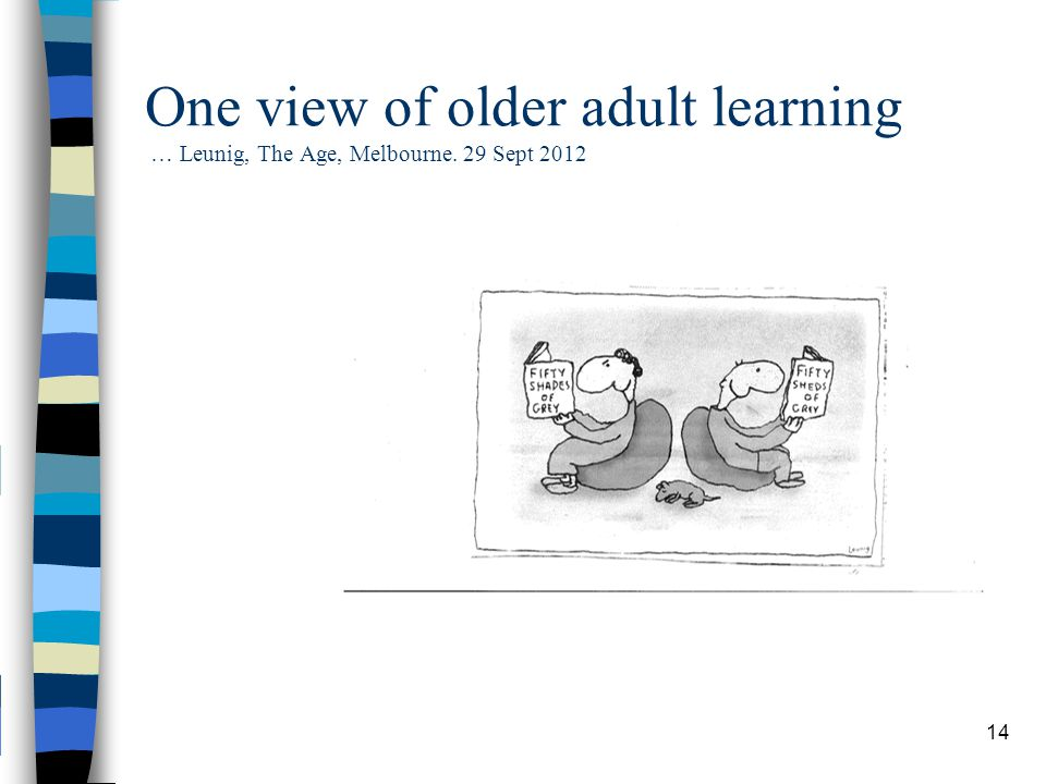 One view of older adult learning … Leunig, The Age, Melbourne. 29 Sept 2012 14