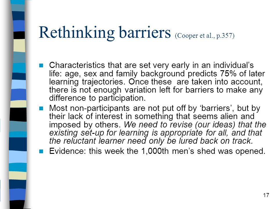 Rethinking barriers (Cooper et al., p.357) Characteristics that are set very early in an individual's life: age, sex and family background predicts 75% of later learning trajectories.