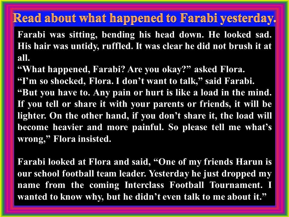 Farabi was sitting, bending his head down. He looked sad.