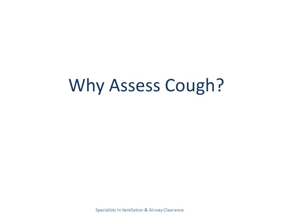 Why Assess Cough Specialists in Ventilation & Airway Clearance