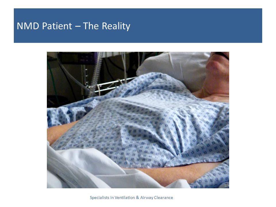 NMD Patient – The Reality Specialists in Ventilation & Airway Clearance