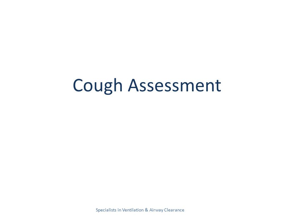 Cough Assessment Specialists in Ventilation & Airway Clearance