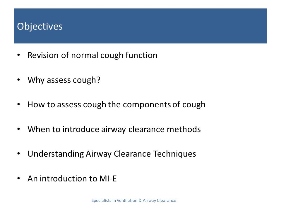 Objectives Revision of normal cough function Why assess cough.