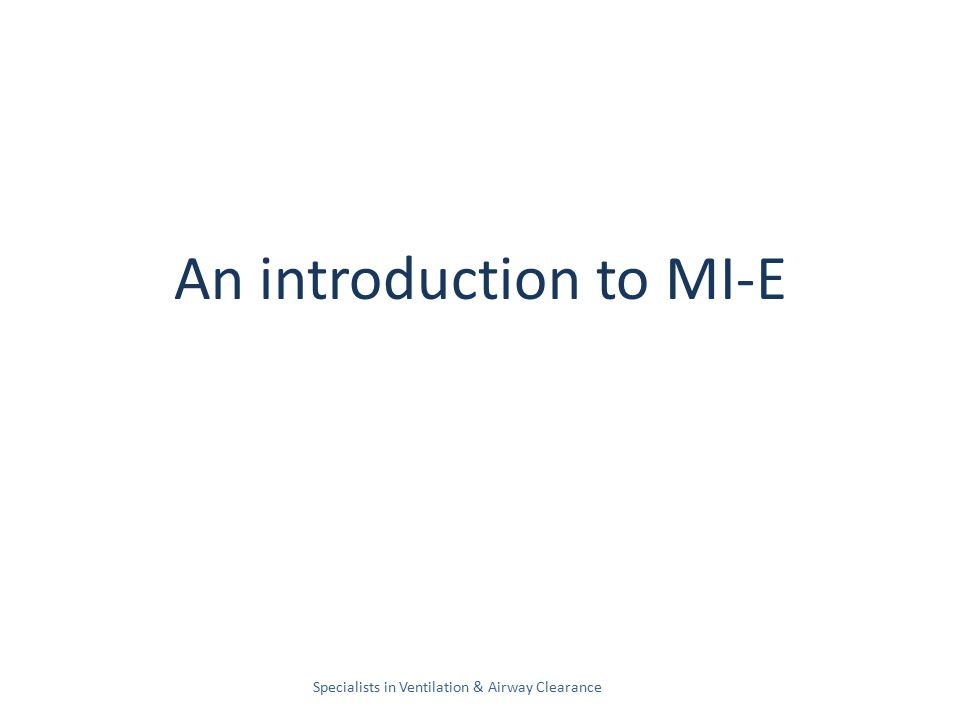 An introduction to MI-E Specialists in Ventilation & Airway Clearance
