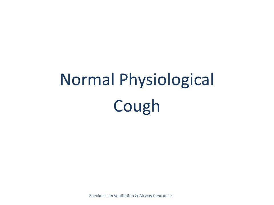 Normal Physiological Cough Specialists in Ventilation & Airway Clearance