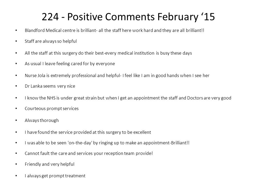 224 - Positive Comments February '15 Blandford Medical centre is brilliant- all the staff here work hard and they are all brilliant!.