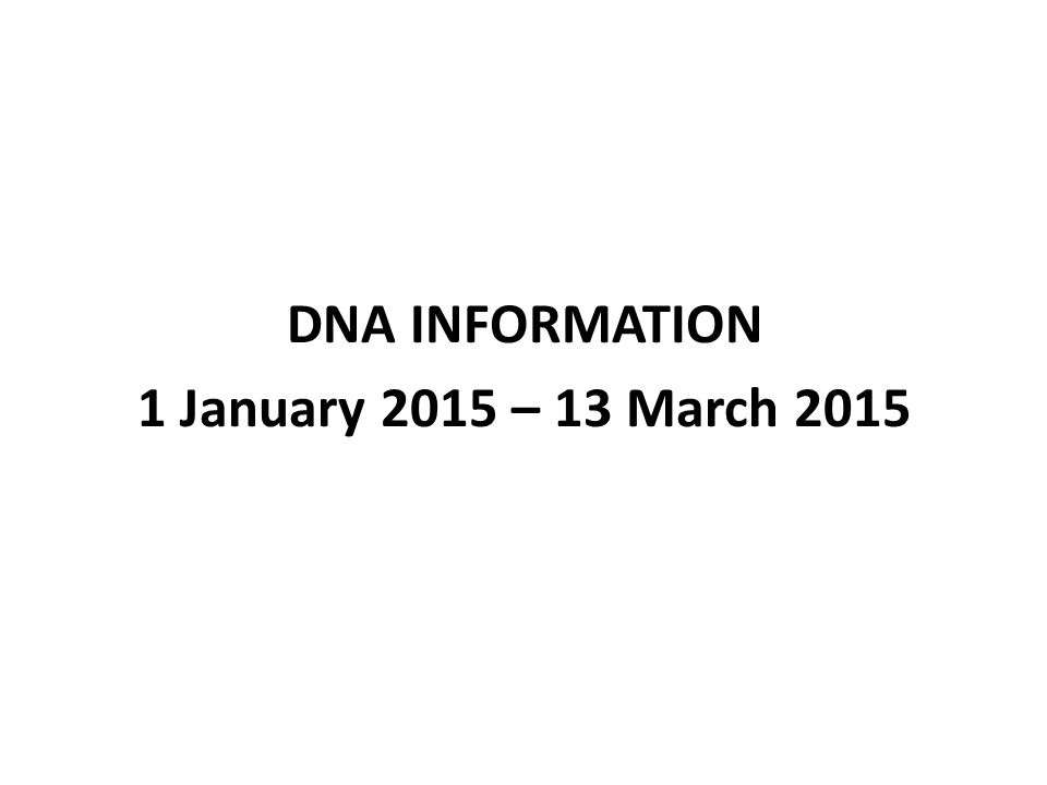 DNA INFORMATION 1 January 2015 – 13 March 2015