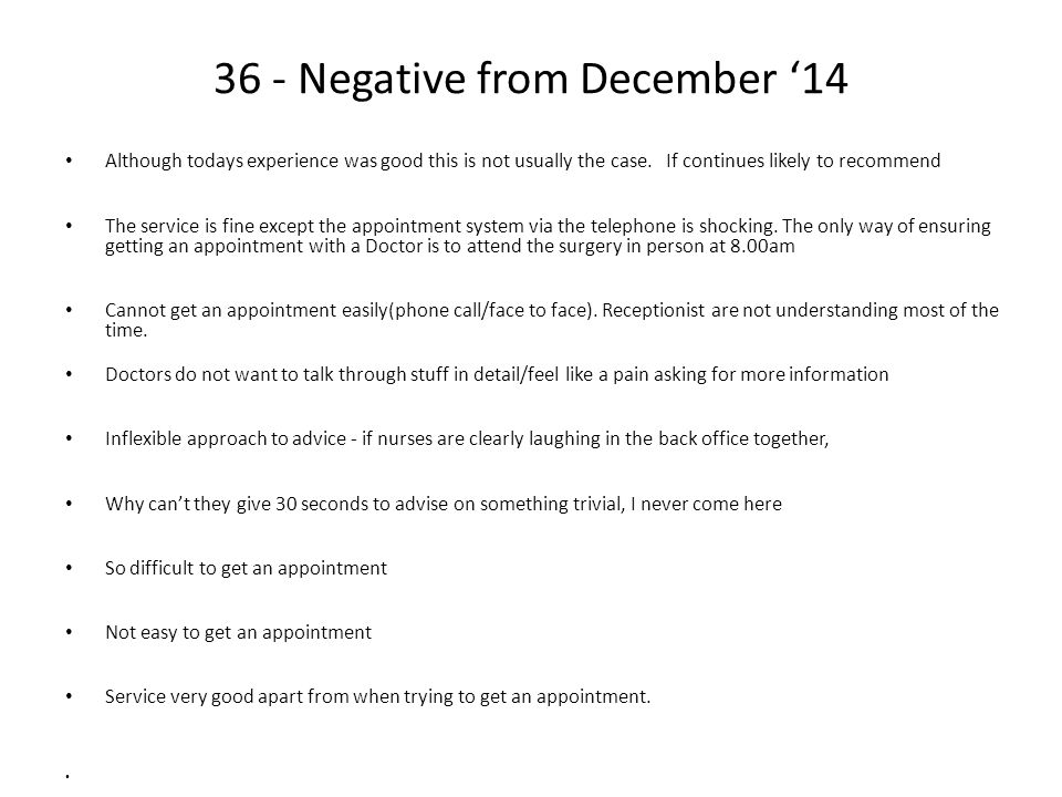 36 - Negative from December '14 Although todays experience was good this is not usually the case. If continues likely to recommend The service is fine